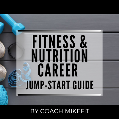 Fitness & Nutrition Career Jump-Start Guide w/Mike